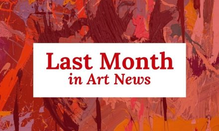 Last Month in Art News – April 2021